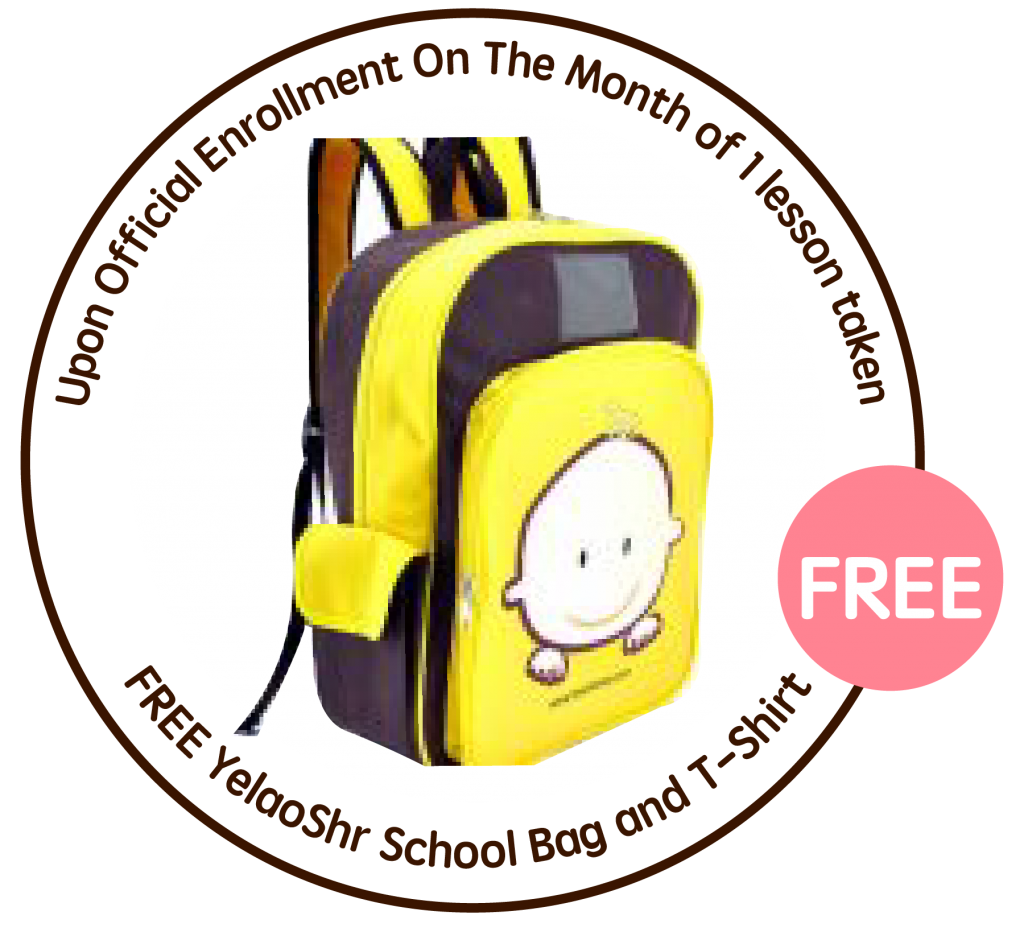 Upon Official Enrollment On The Month of 1 lesson taken: FREE YelaoShr School Bag and T-Shirt